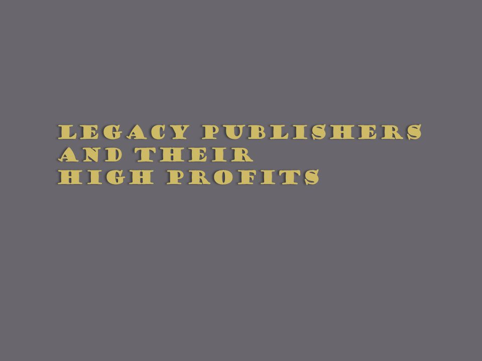 LEGACY PUBLISHERS AND THEIR HIGH PROFITS LEGACY PUBLISHERS AND THEIR HIGH PROFITS