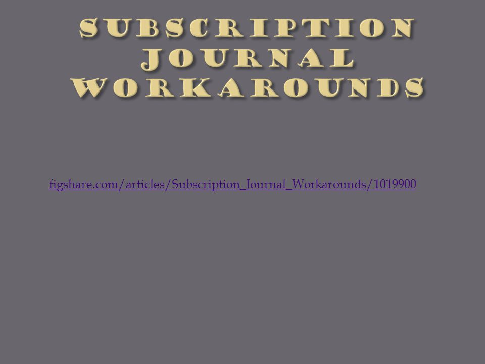 figshare.com/articles/Subscription_Journal_Workarounds/1019900