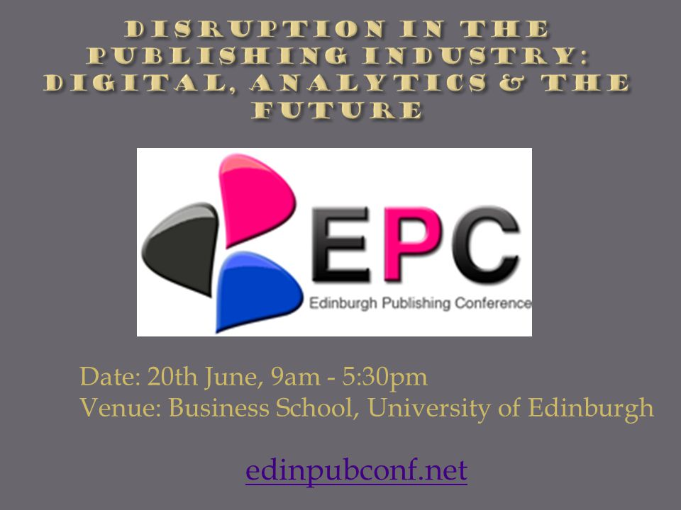 Date: 20th June, 9am - 5:30pm Venue: Business School, University of Edinburgh edinpubconf.net