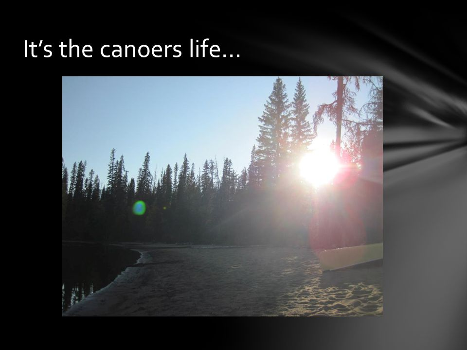 It's the canoers life…