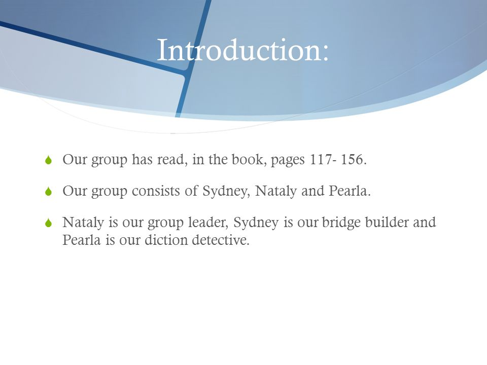 Introduction:  Our group has read, in the book, pages 117- 156.