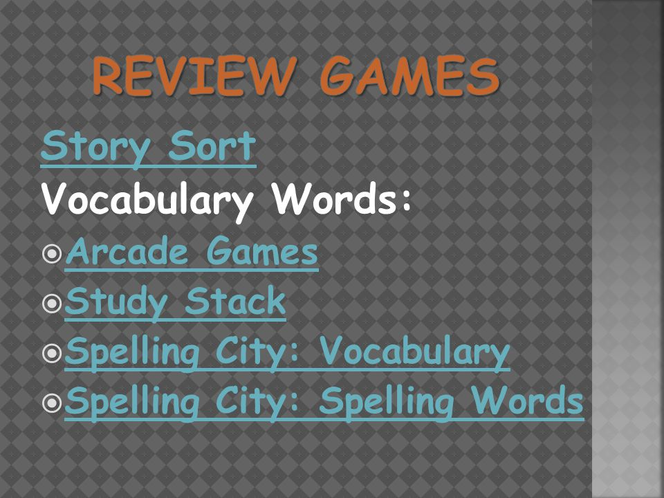 Story Sort Vocabulary Words:  Arcade Games Arcade Games  Study Stack Study Stack  Spelling City: Vocabulary Spelling City: Vocabulary  Spelling City: Spelling Words Spelling City: Spelling Words