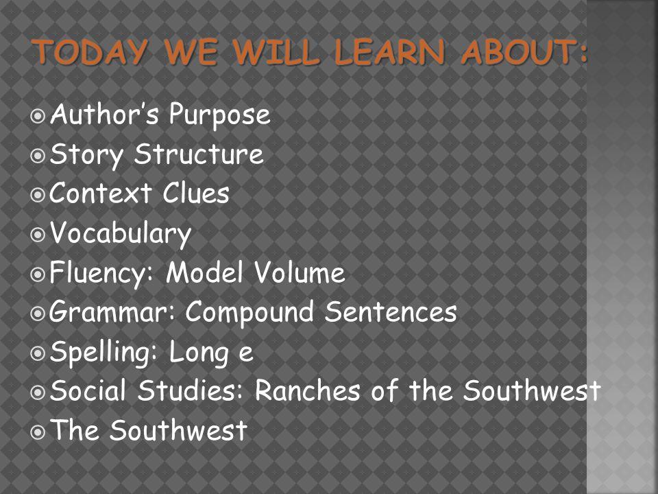  Author's Purpose  Story Structure  Context Clues  Vocabulary  Fluency: Model Volume  Grammar: Compound Sentences  Spelling: Long e  Social Studies: Ranches of the Southwest  The Southwest