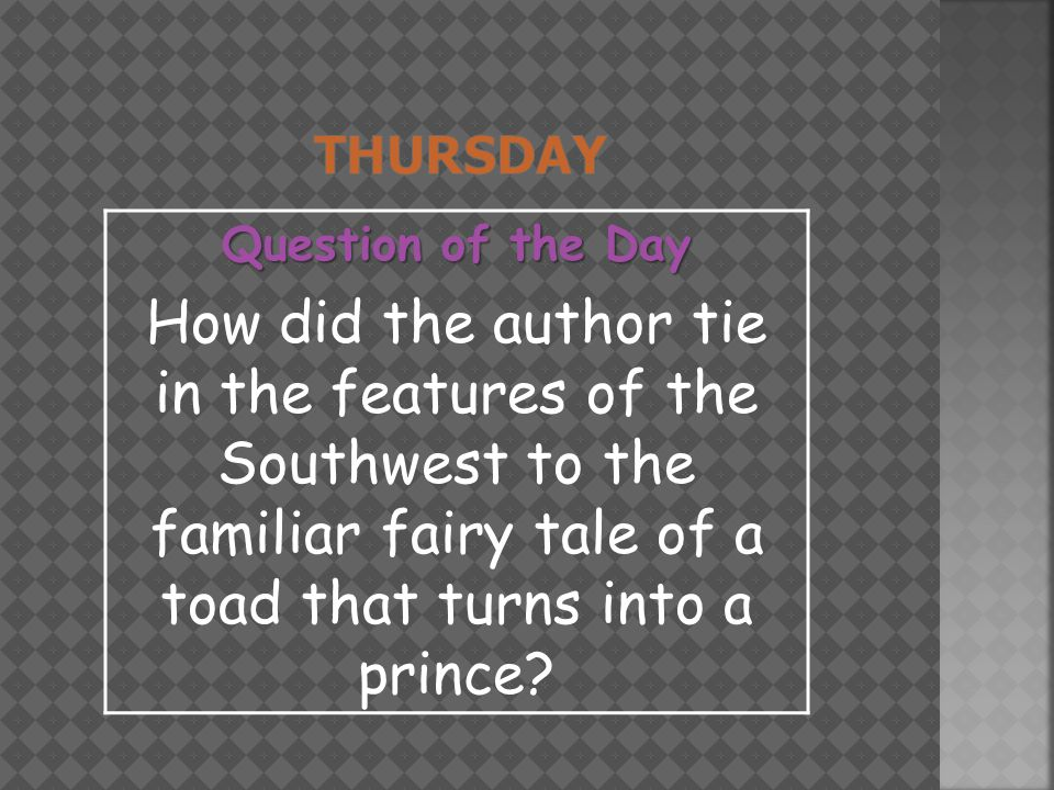 Question of the Day How did the author tie in the features of the Southwest to the familiar fairy tale of a toad that turns into a prince