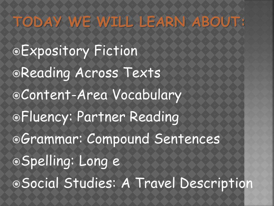  Expository Fiction  Reading Across Texts  Content-Area Vocabulary  Fluency: Partner Reading  Grammar: Compound Sentences  Spelling: Long e  Social Studies: A Travel Description