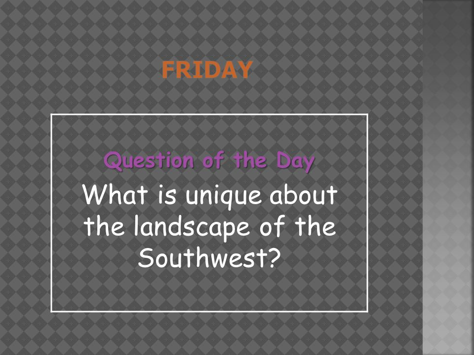 Question of the Day What is unique about the landscape of the Southwest?