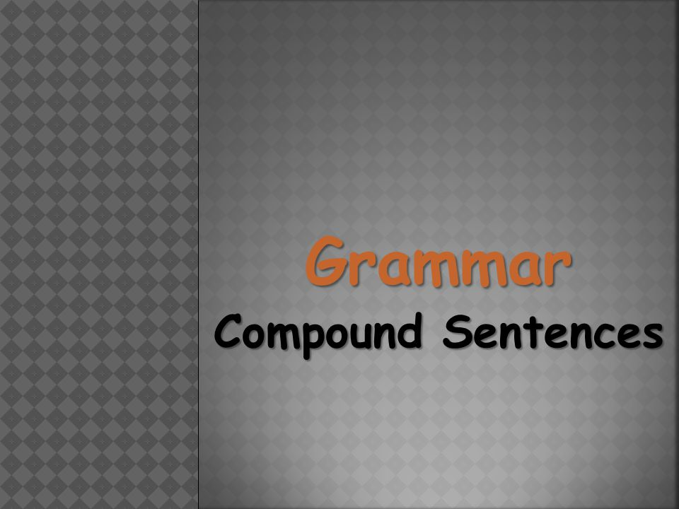 Grammar Compound Sentences