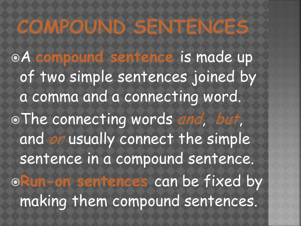  A compound sentence is made up of two simple sentences joined by a comma and a connecting word.