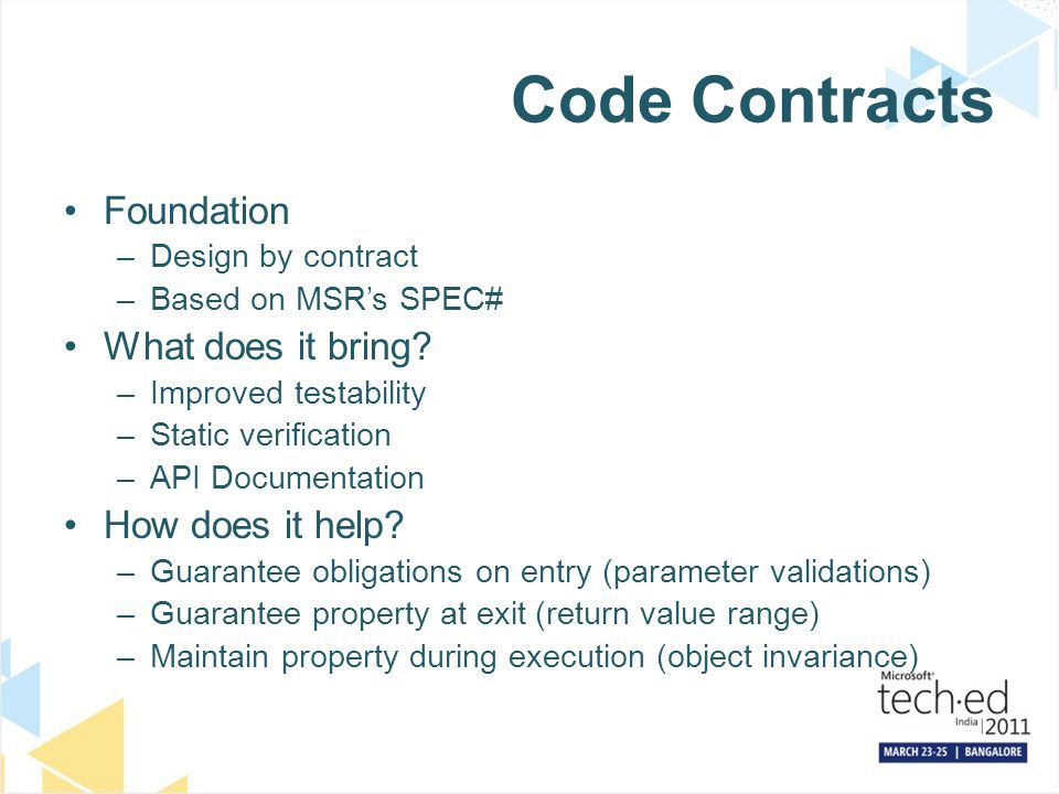 Code Contracts Foundation –Design by contract –Based on MSR's SPEC# What does it bring.