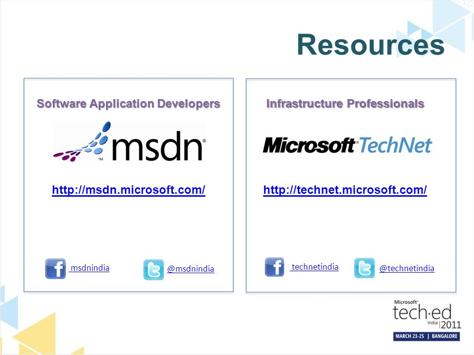 Resources Software Application Developers http://msdn.microsoft.com/ Infrastructure Professionals http://technet.microsoft.com/ msdnindia technetindia @msdnindia @technetindia