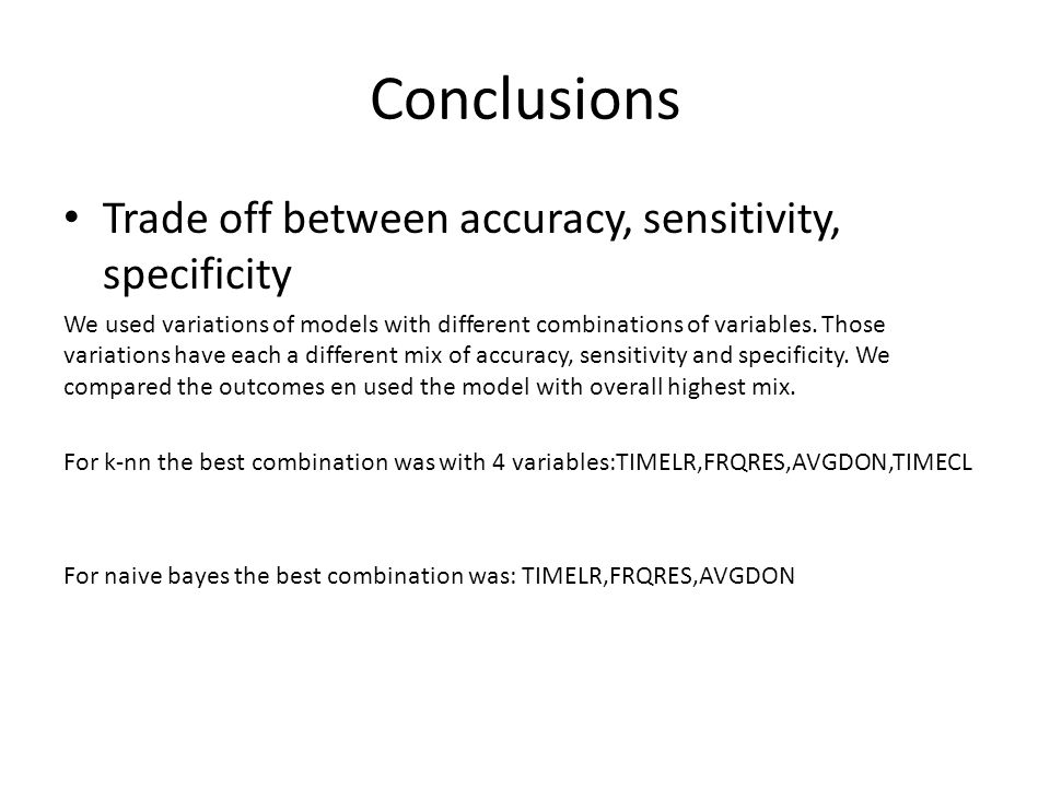 Conclusions Trade off between accuracy, sensitivity, specificity We used variations of models with different combinations of variables. Those variatio