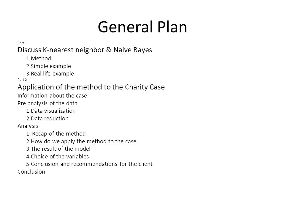 General Plan Part 1 Discuss K-nearest neighbor & Naive Bayes 1 Method 2 Simple example 3 Real life example Part 2 Application of the method to the Cha