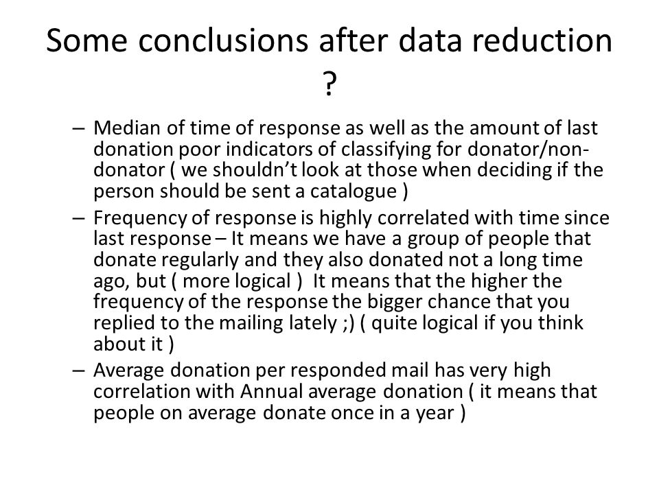 Some conclusions after data reduction ? – Median of time of response as well as the amount of last donation poor indicators of classifying for donator