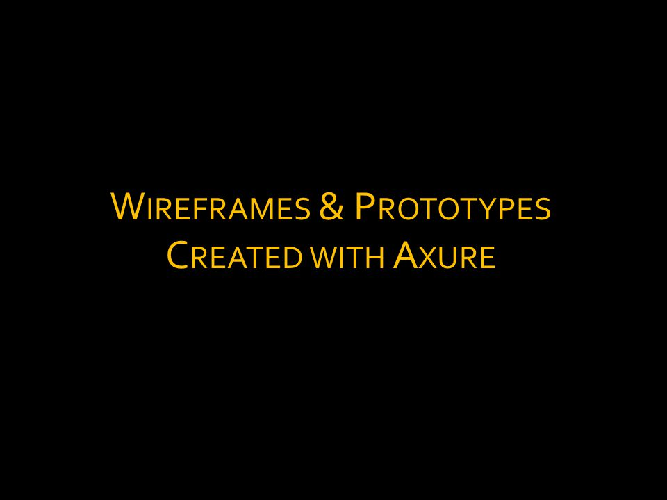 W IREFRAMES & P ROTOTYPES C REATED WITH A XURE