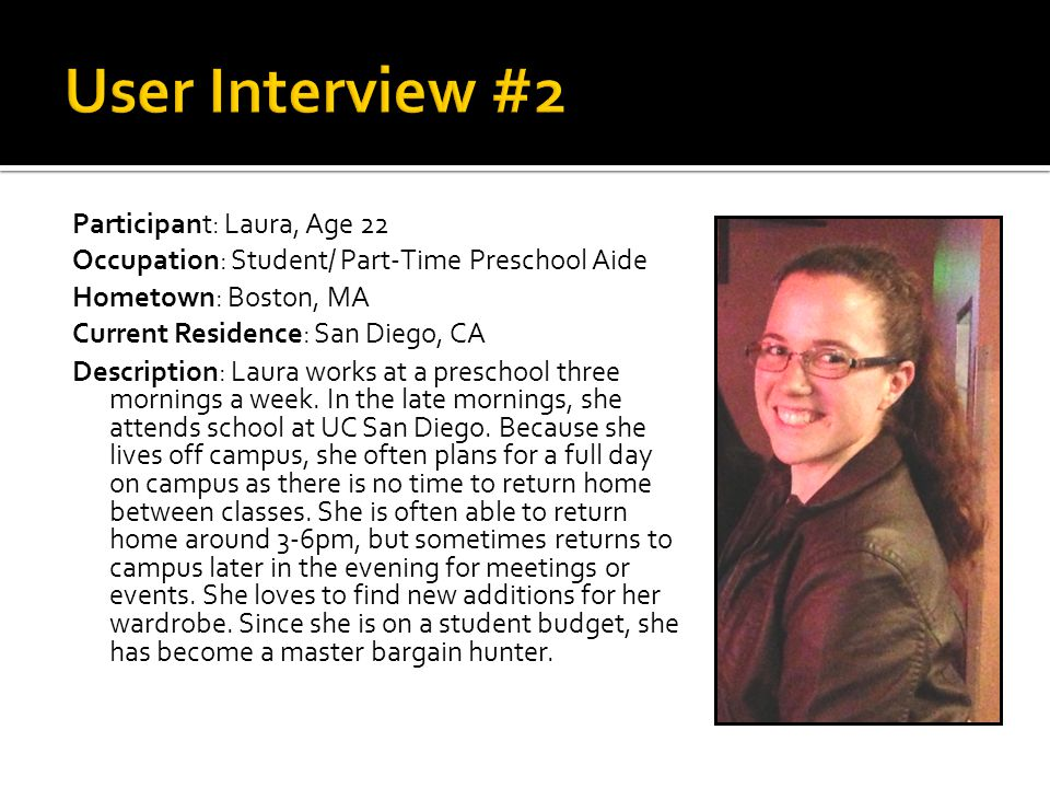 Participant: Laura, Age 22 Occupation: Student/ Part-Time Preschool Aide Hometown: Boston, MA Current Residence: San Diego, CA Description: Laura works at a preschool three mornings a week.
