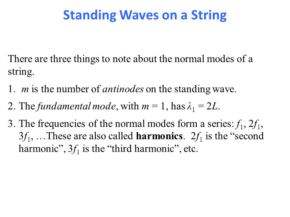 There are three things to note about the normal modes of a string. 1. m is the number of antinodes on the standing wave. 2.The fundamental mode, with