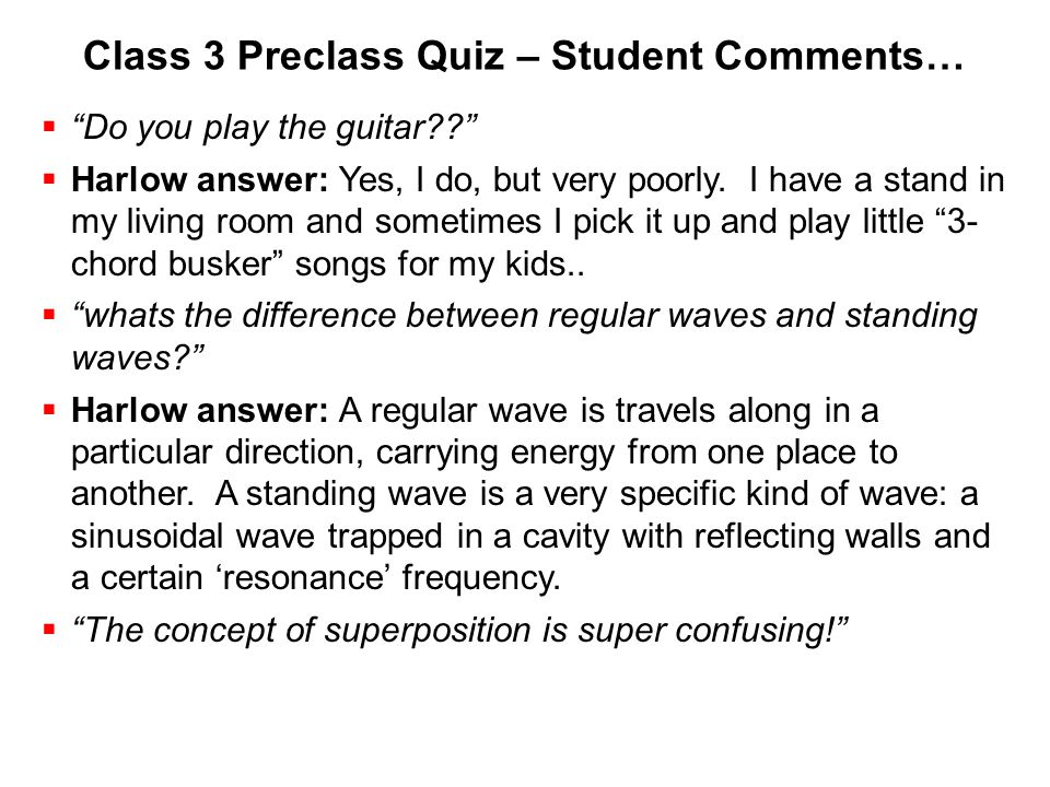 """Class 3 Preclass Quiz – Student Comments…  """"Do you play the guitar??""""  Harlow answer: Yes, I do, but very poorly. I have a stand in my living room a"""
