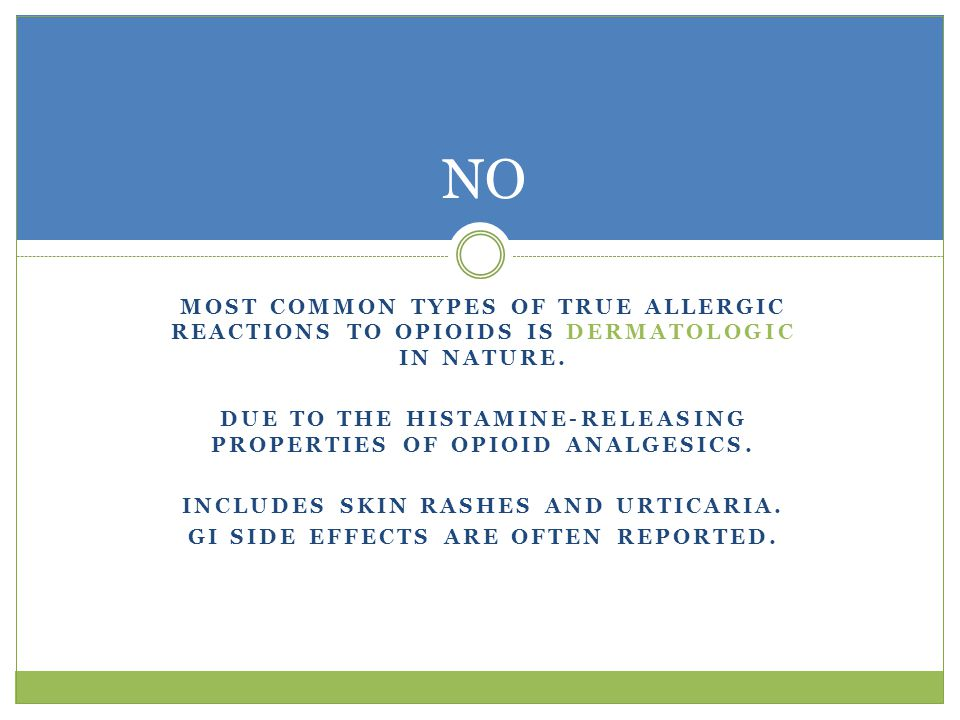 MOST COMMON TYPES OF TRUE ALLERGIC REACTIONS TO OPIOIDS IS DERMATOLOGIC IN NATURE.