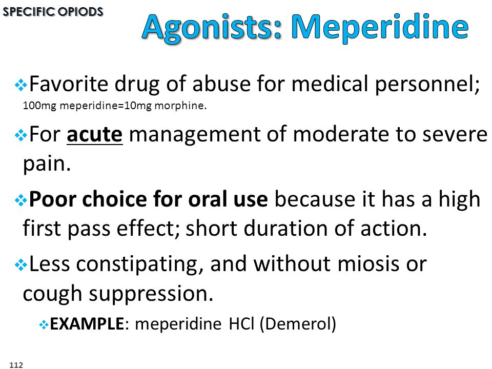  Favorite drug of abuse for medical personnel; 100mg meperidine=10mg morphine.