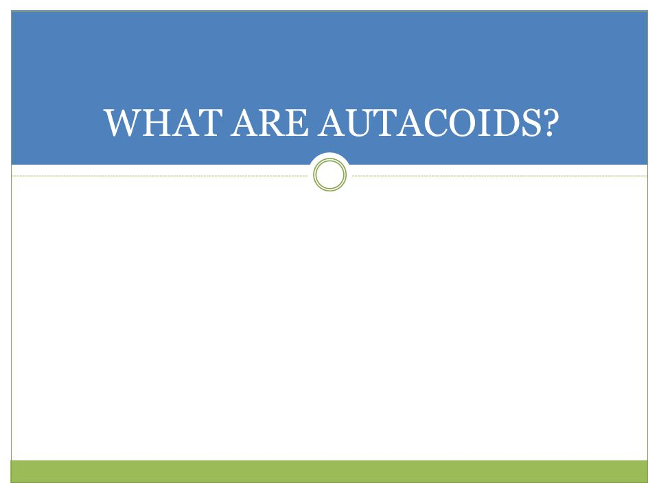 WHAT ARE AUTACOIDS?