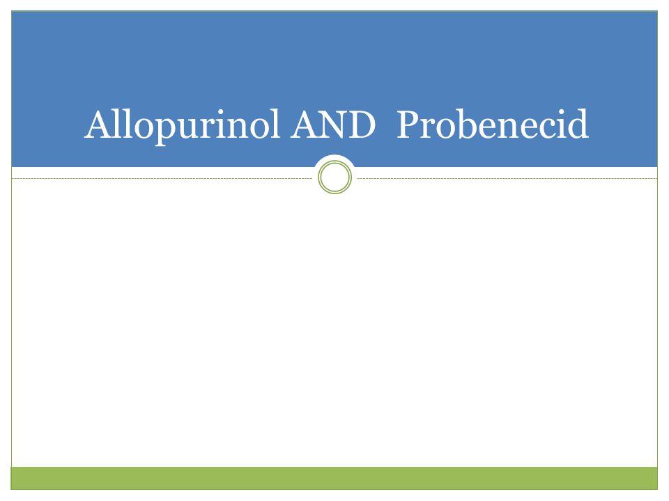 Allopurinol AND Probenecid
