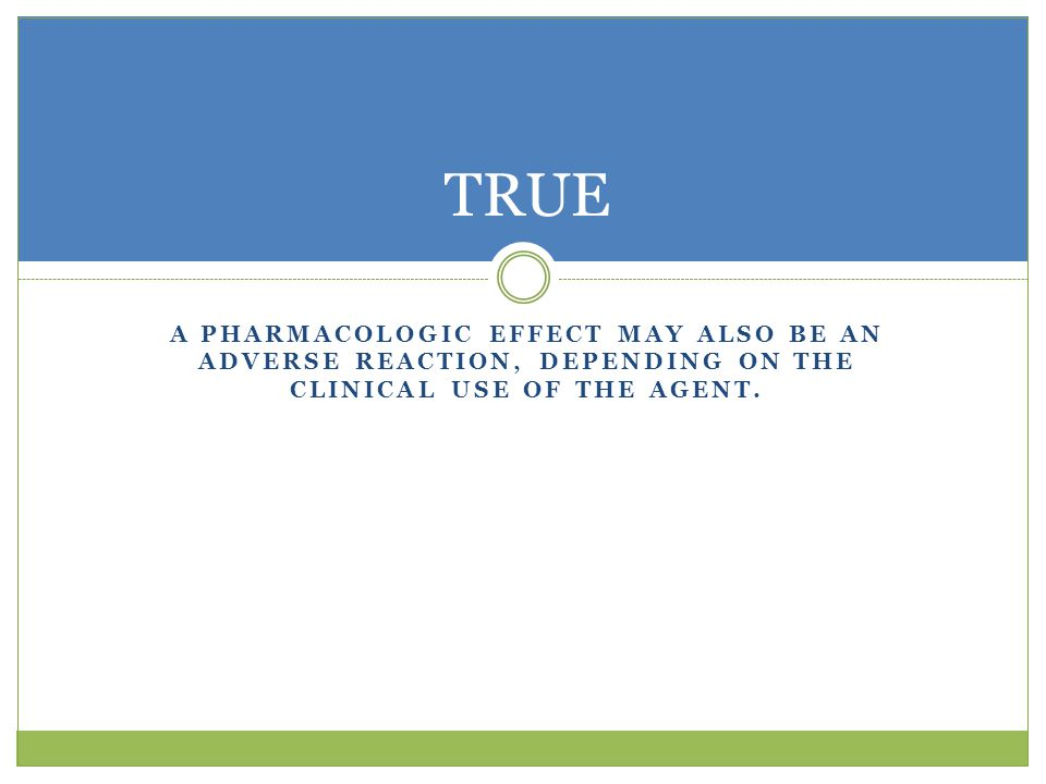 A PHARMACOLOGIC EFFECT MAY ALSO BE AN ADVERSE REACTION, DEPENDING ON THE CLINICAL USE OF THE AGENT.