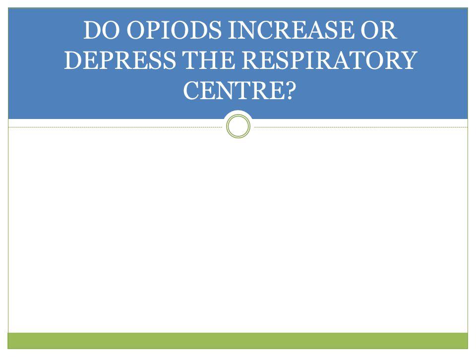DO OPIODS INCREASE OR DEPRESS THE RESPIRATORY CENTRE?