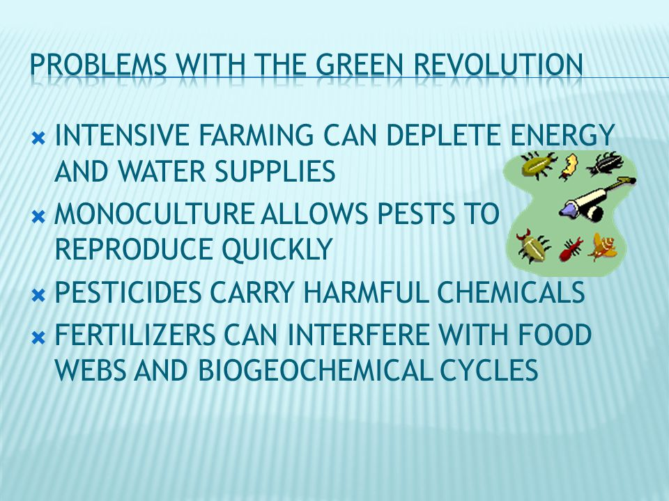  INTENSIVE FARMING CAN DEPLETE ENERGY AND WATER SUPPLIES  MONOCULTURE ALLOWS PESTS TO REPRODUCE QUICKLY  PESTICIDES CARRY HARMFUL CHEMICALS  FERTILIZERS CAN INTERFERE WITH FOOD WEBS AND BIOGEOCHEMICAL CYCLES