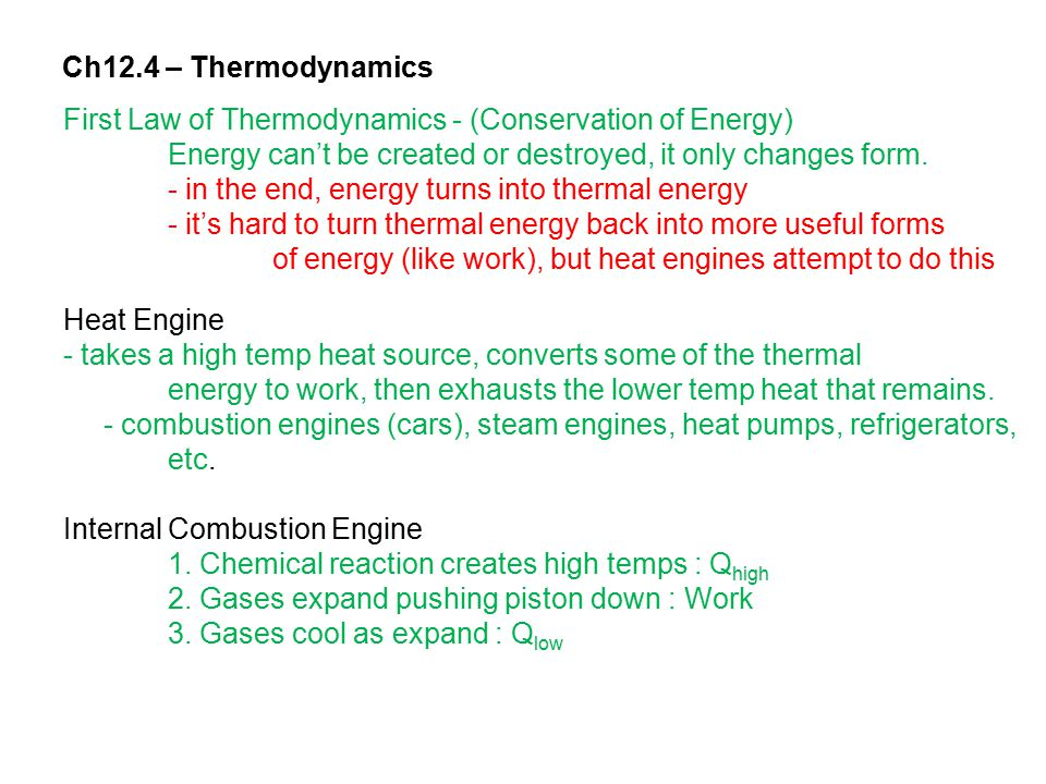 Ch12.4 – Thermodynamics First Law of Thermodynamics - (Conservation of Energy) Energy can't be created or destroyed, it only changes form. - in the en