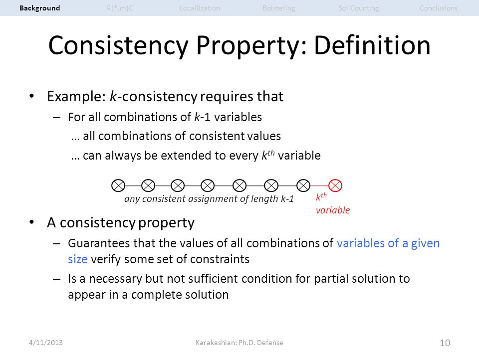 Consistency Property: Definition Example: k-consistency requires that – For all combinations of k-1 variables … all combinations of consistent values