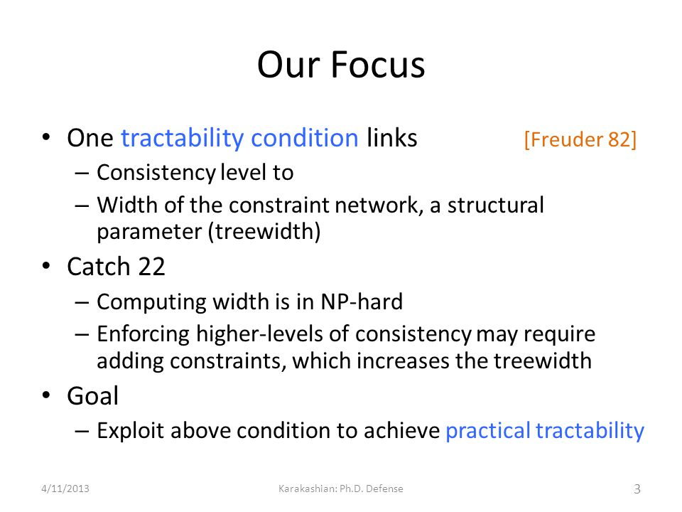 Our Focus One tractability condition links [Freuder 82] – Consistency level to – Width of the constraint network, a structural parameter (treewidth) C