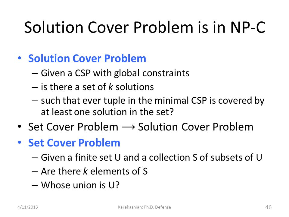 Solution Cover Problem is in NP-C Solution Cover Problem – Given a CSP with global constraints – is there a set of k solutions – such that ever tuple