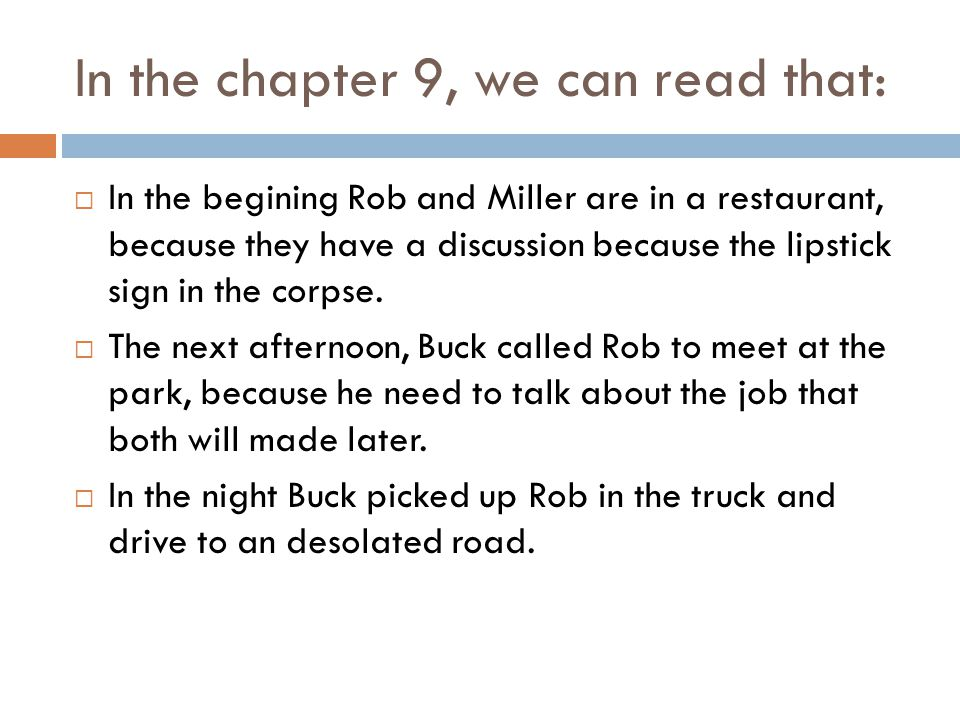 In the chapter 9, we can read that:  In the begining Rob and Miller are in a restaurant, because they have a discussion because the lipstick sign in the corpse.