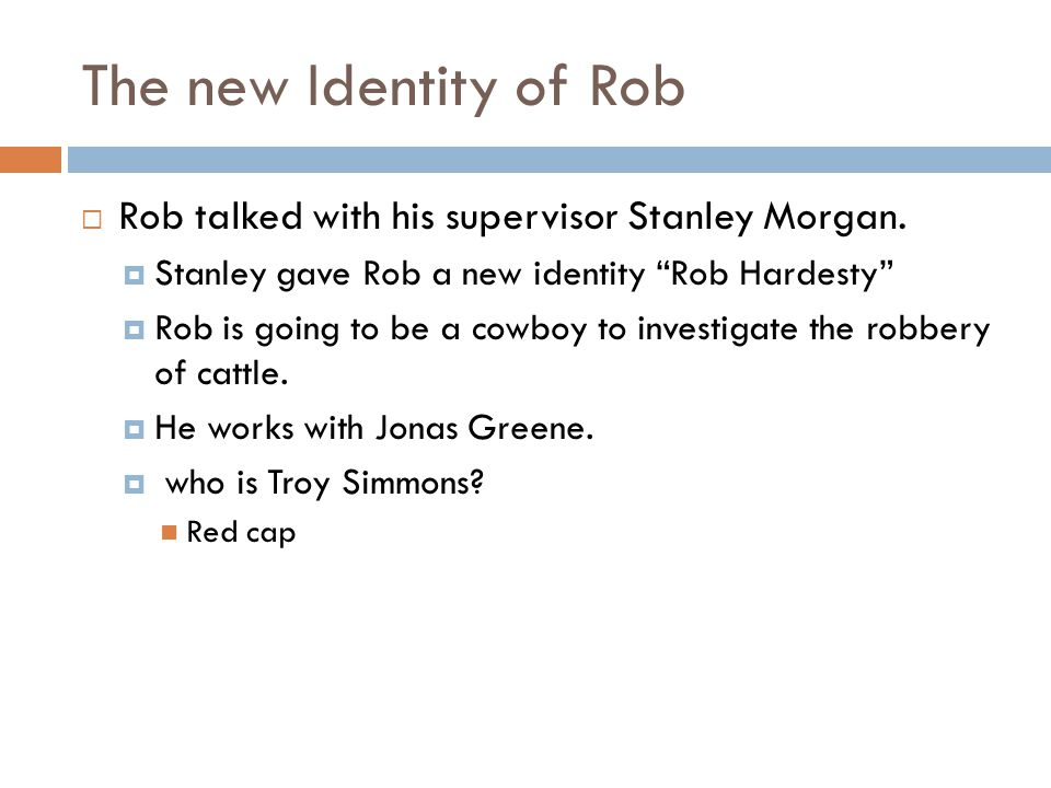 The new Identity of Rob  Rob talked with his supervisor Stanley Morgan.