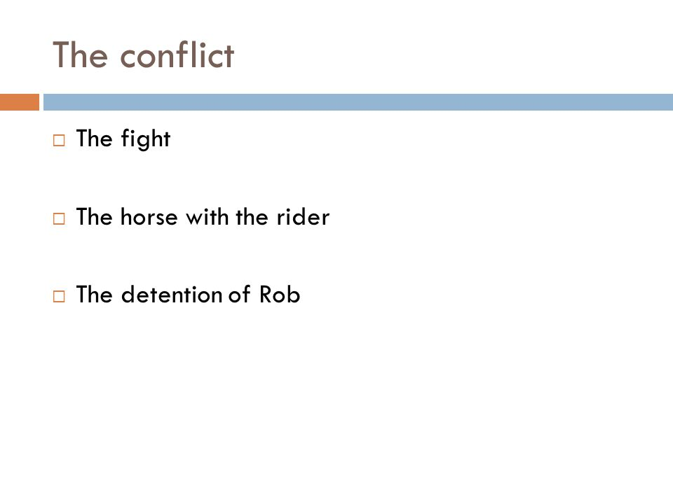 The conflict  The fight  The horse with the rider  The detention of Rob