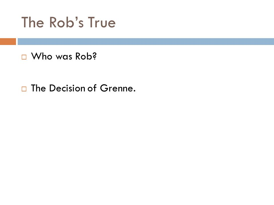 The Rob's True  Who was Rob  The Decision of Grenne.