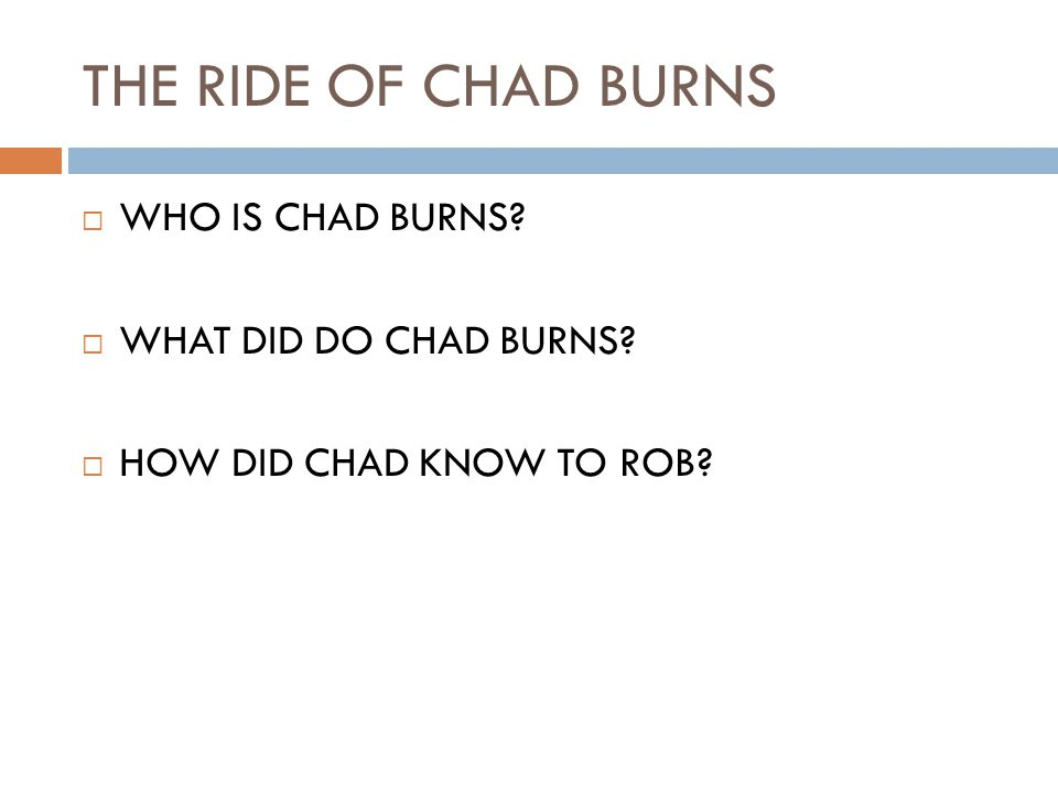 THE RIDE OF CHAD BURNS  WHO IS CHAD BURNS  WHAT DID DO CHAD BURNS  HOW DID CHAD KNOW TO ROB