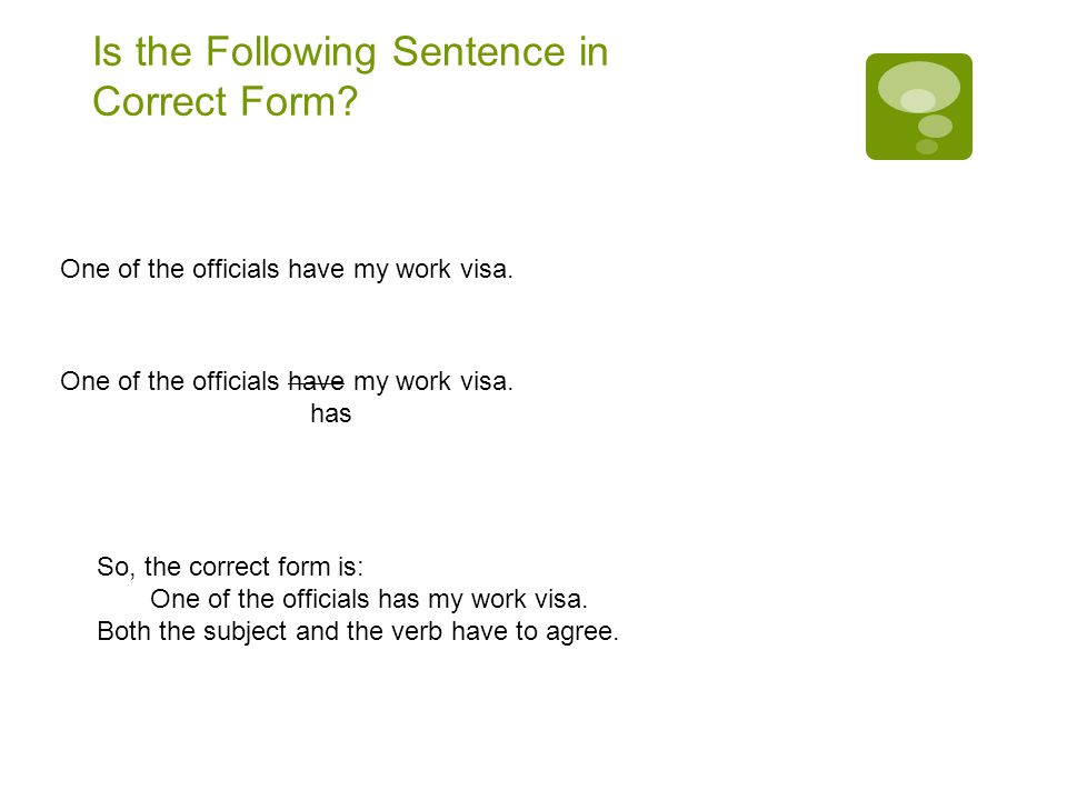 Is the Following Sentence in Correct Form. One of the officials have my work visa.