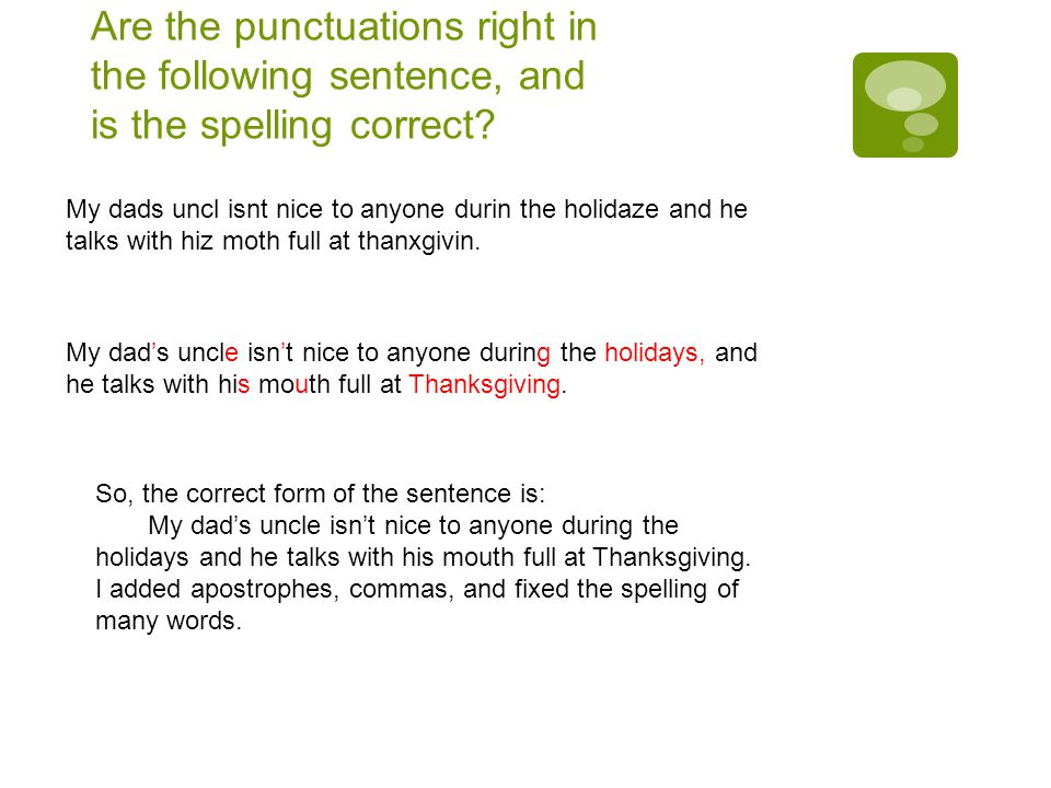 Are the punctuations right in the following sentence, and is the spelling correct.
