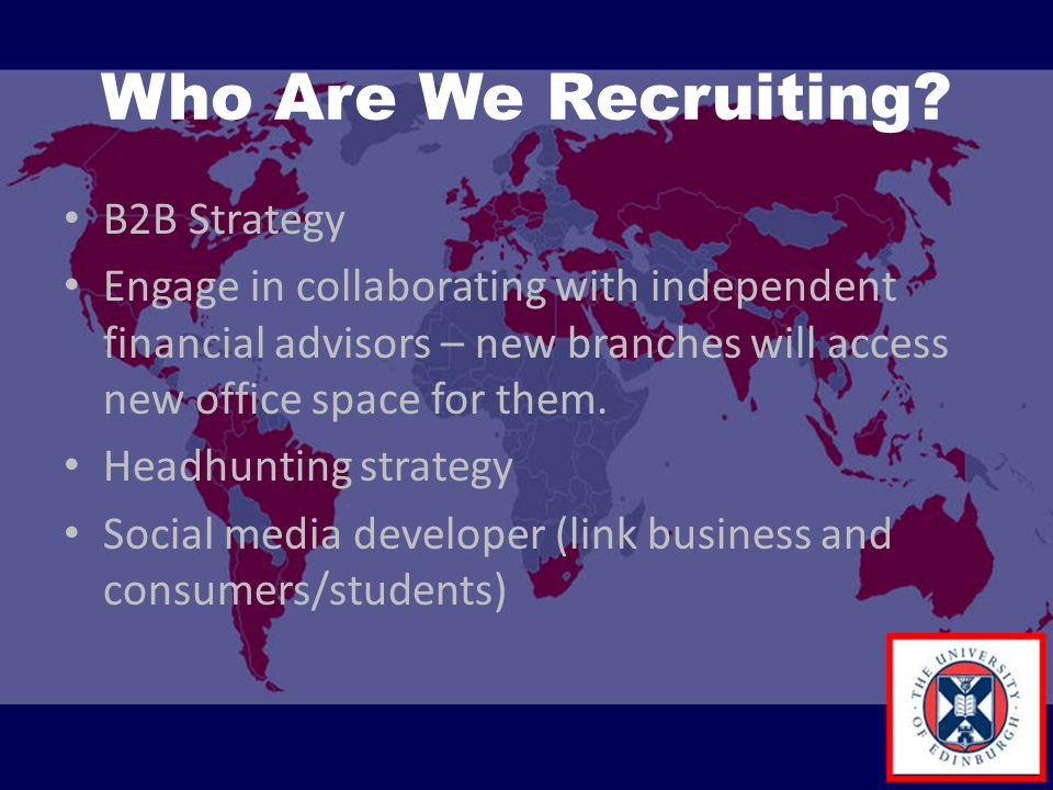 Who Are We Recruiting? B2B Strategy Engage in collaborating with independent financial advisors – new branches will access new office space for them.