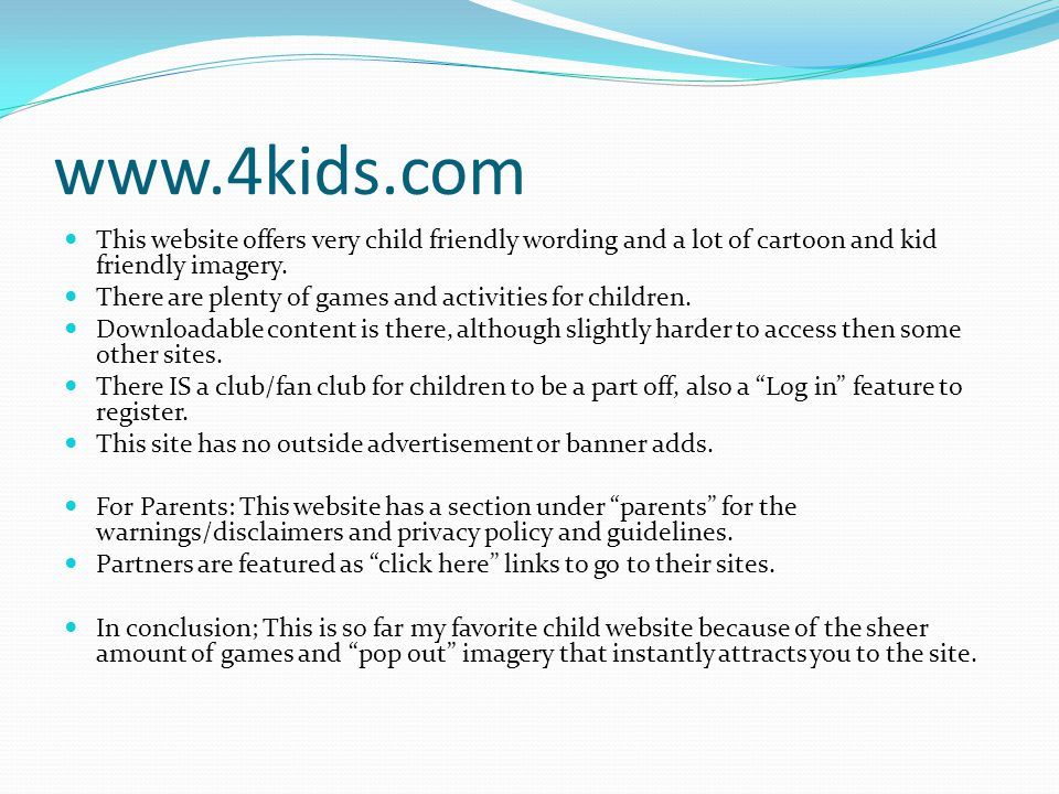 www.nickjr.com This site uses very kid friendly words and imagery, definitely targeting a audience under the age of 10.