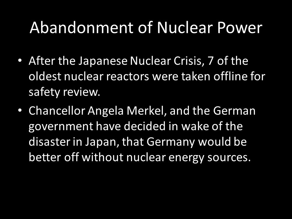 Abandonment of Nuclear Power After the Japanese Nuclear Crisis, 7 of the oldest nuclear reactors were taken offline for safety review.