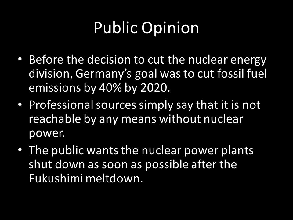 Public Opinion Before the decision to cut the nuclear energy division, Germany's goal was to cut fossil fuel emissions by 40% by 2020.