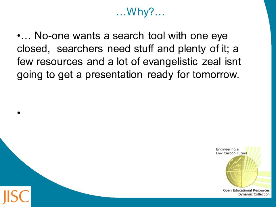 …Why?… … No-one wants a search tool with one eye closed, searchers need stuff and plenty of it; a few resources and a lot of evangelistic zeal isnt go