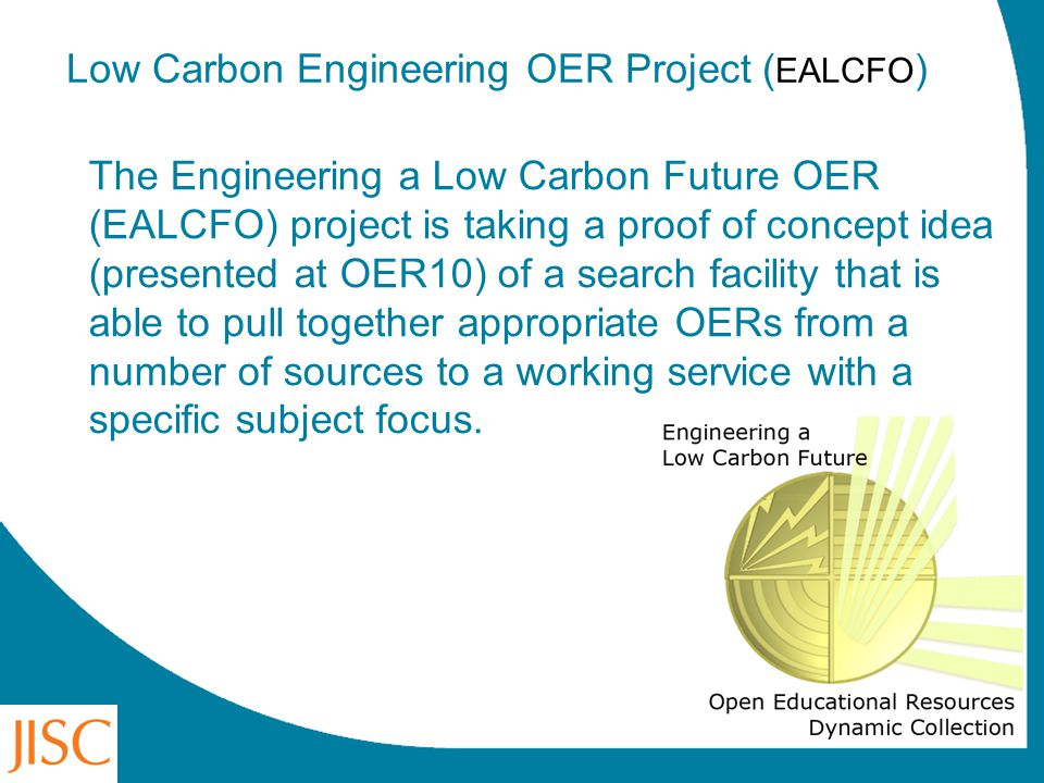 Low Carbon Engineering OER Project ( EALCFO ) The Engineering a Low Carbon Future OER (EALCFO) project is taking a proof of concept idea (presented at