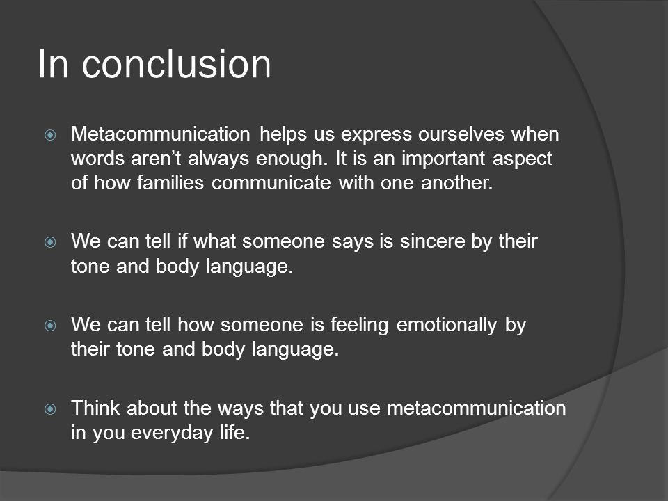In conclusion  Metacommunication helps us express ourselves when words aren't always enough.