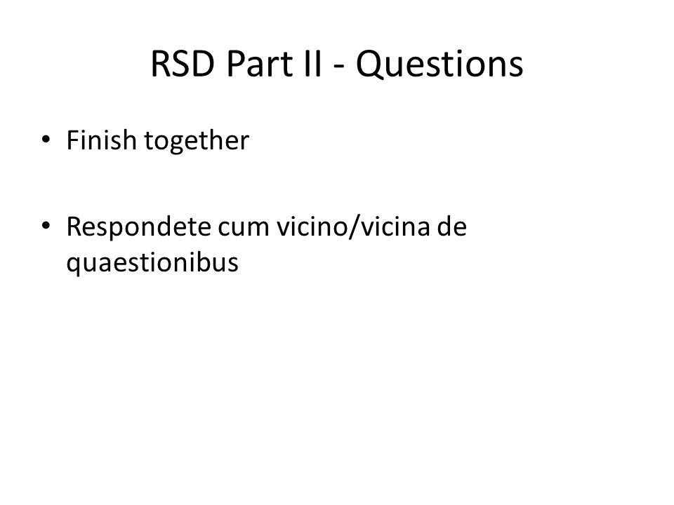 RSD Part II - Questions Finish together Respondete cum vicino/vicina de quaestionibus