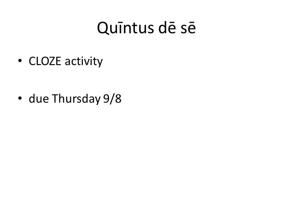 Quīntus dē sē CLOZE activity due Thursday 9/8