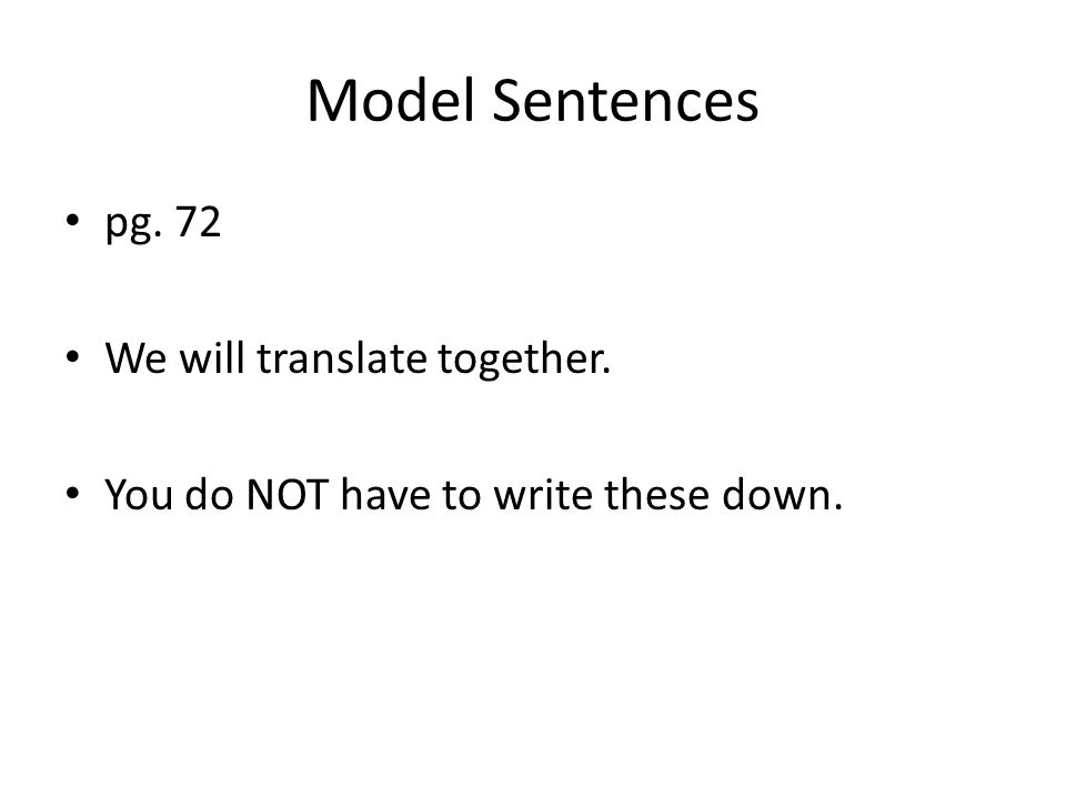 Model Sentences pg. 72 We will translate together. You do NOT have to write these down.