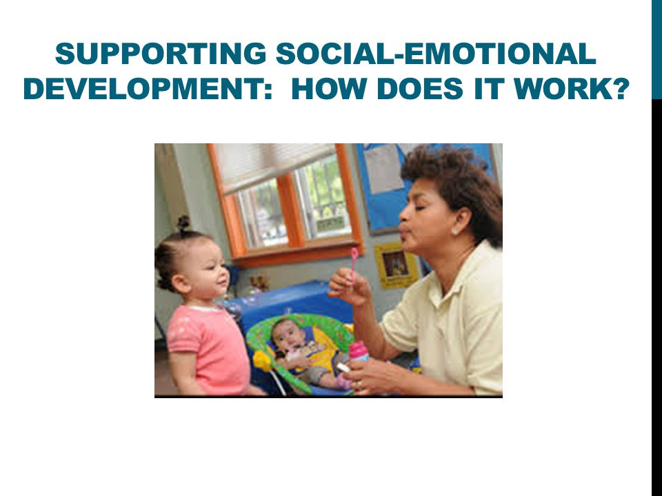 SUPPORTING SOCIAL-EMOTIONAL DEVELOPMENT: HOW DOES IT WORK